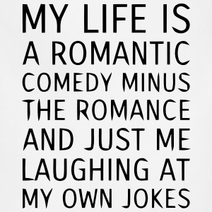 MY LIFE IS A ROMANTIC COMEDY MINUS THE ROMANCE Women's T-Shirts - Adjustable Apron