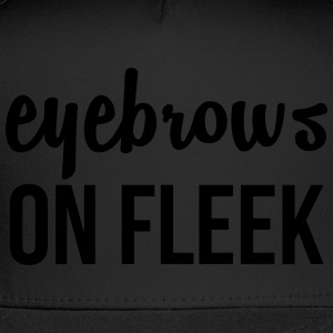 Eyebrows on fleek - Trucker Cap