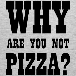 WHY ARE YOU NOT PIZZA? Hoodies - Men's Premium Tank