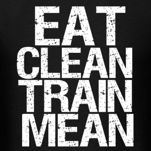 Eat Clean Train Mean funny healthy fitness - Men's T-Shirt