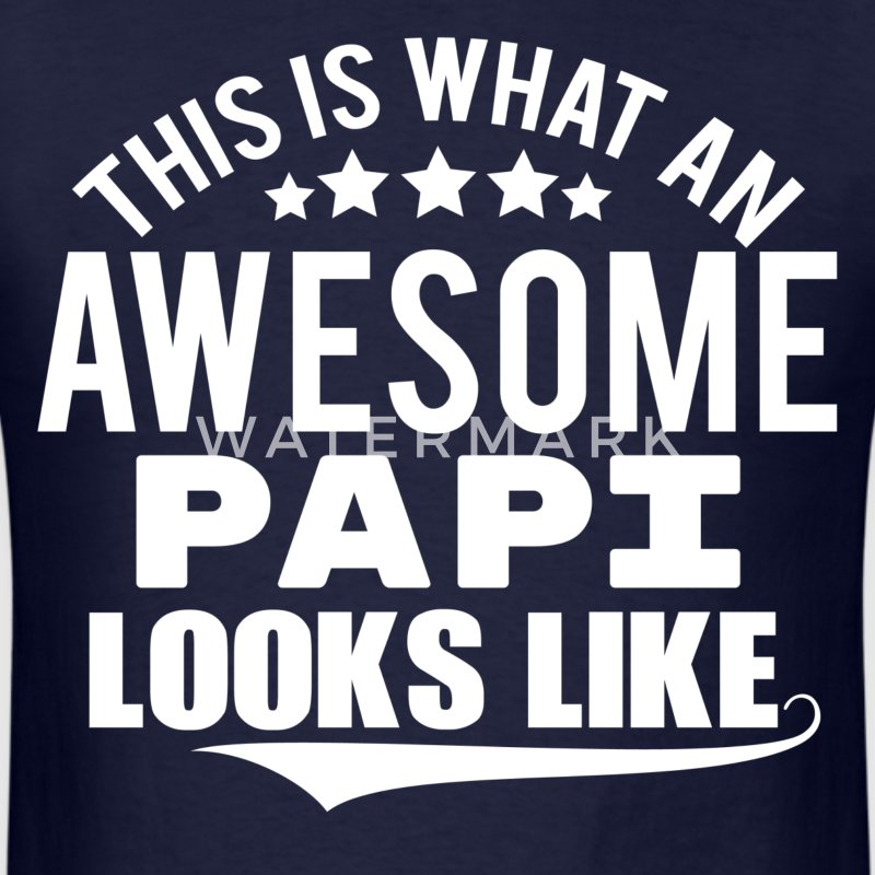 THIS IS WHAT AN AWESOME PAPI LOOKS LIKE T-Shirts - Men's T-Shirt