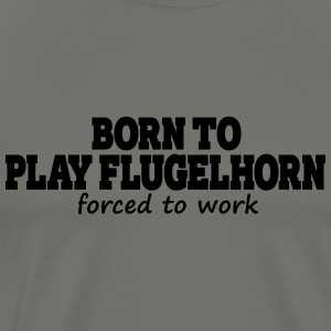 Born to play Flugelhorn, forced to work - Men's Premium T-Shirt
