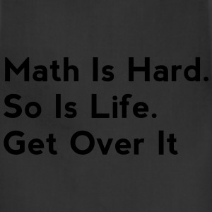 Math Is Hard. So Is Life. Get Over It - Adjustable Apron