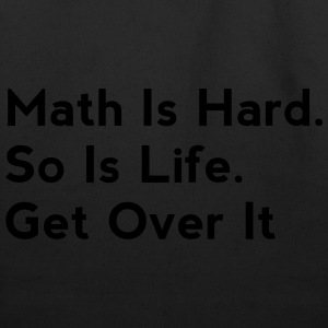 Math Is Hard. So Is Life. Get Over It - Eco-Friendly Cotton Tote