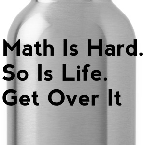 Math Is Hard. So Is Life. Get Over It - Water Bottle