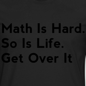 Math Is Hard. So Is Life. Get Over It - Men's Premium Long Sleeve T-Shirt