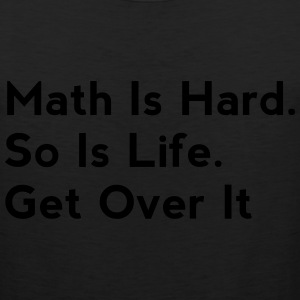 Math Is Hard. So Is Life. Get Over It - Men's Premium Tank