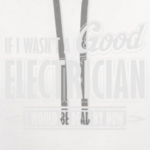 If I wasn't a good electrician, I would be dead Women's T-Shirts - Contrast Hoodie