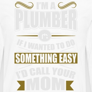 I'm a plumber - mom joke Hoodies - Men's Premium Long Sleeve T-Shirt