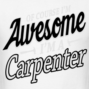 Of course I'm an awesome carpenter Long Sleeve Shirts - Men's T-Shirt