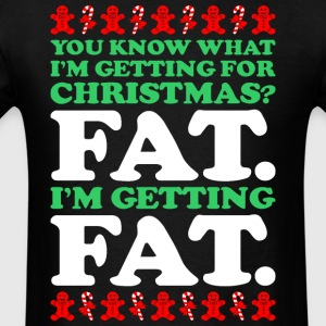 You Know What Im Getting For Christmas Fat - Men's T-Shirt