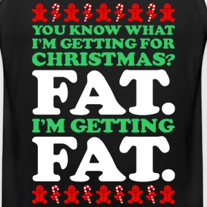 You Know What Im Getting For Christmas Fat - Men's Premium Tank