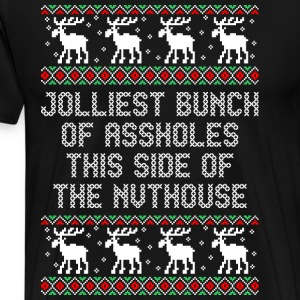 Jolliest Bunch Of Aholes This Side Of The Nuthouse - Men's Premium T-Shirt