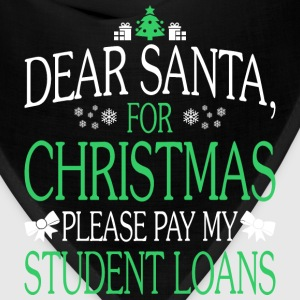 Dear Santa For Christmas Pay My Student Loans - Bandana