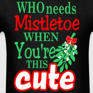 Who Needs Mistletoe When Youre This Cute Christmas - Men's T-Shirt