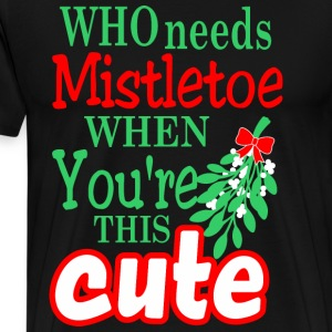 Who Needs Mistletoe When Youre This Cute Christmas - Men's Premium T-Shirt