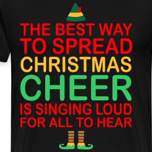 The Best Way To Spread Christmas Cheer Sing Loud - Men's Premium T-Shirt