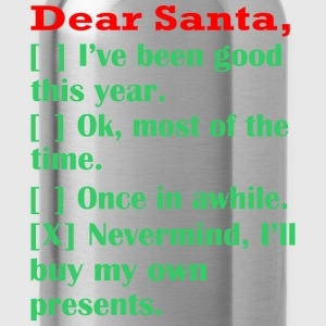 Dear Santa Ive Been Good This Year Christmas - Water Bottle