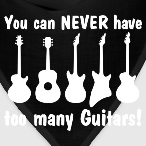 You Can Never Have Too Many Guitars T-Shirts - Bandana