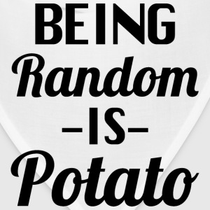 Being random is Potato  - Bandana