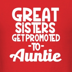 Great Sisters get Promoted to Auntie funny - Men's T-Shirt