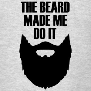 THE BEARD MADE ME DO IT Tanks - Men's T-Shirt