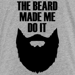 THE BEARD MADE ME DO IT Sweatshirts - Toddler Premium T-Shirt
