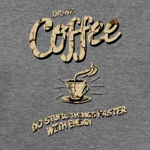 Drink coffee - Completed stupid things faster Women's T-Shirts - Women's Wideneck Sweatshirt
