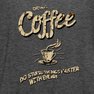 Drink coffee - Completed stupid things faster Women's T-Shirts - Women's Flowy Tank Top by Bella