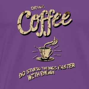 Drink coffee - Completed stupid things faster Hoodies - Men's Premium T-Shirt