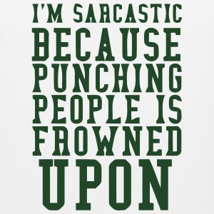 I'M SARCASTIC - PUNCHING PEOPLE IS FROWNED UPON T-Shirts - Men's Premium Tank