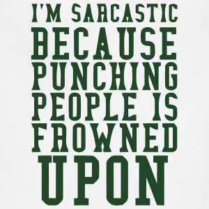 I'M SARCASTIC - PUNCHING PEOPLE IS FROWNED UPON Hoodies - Adjustable Apron