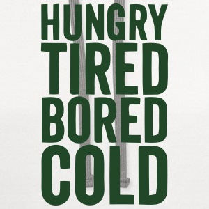 HUNGRY TIRED BORED COLD Baby & Toddler Shirts - Contrast Hoodie