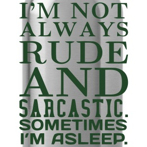 I'M NOT ALWAYS RUDE AND SARCASTIC Long Sleeve Shirts - Water Bottle