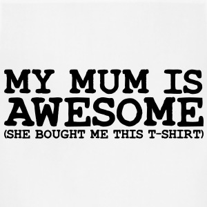 my mum is awesome T-SHIRT - Adjustable Apron