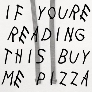 If you're reading this buy me pizza Women's T-Shirts - Contrast Hoodie