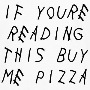 If you're reading this buy me pizza Women's T-Shirts - Men's Premium Long Sleeve T-Shirt