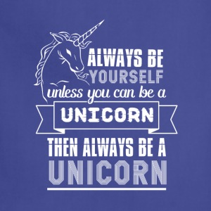 Always be {yourself} unless you can be a unicorn  - Adjustable Apron