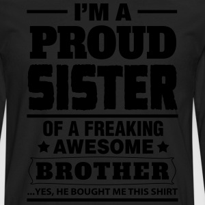 I'm A Proud Sister Of A Freaking Awesome Brother Women's T-Shirts - Men's Premium Long Sleeve T-Shirt