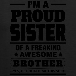 I'm A Proud Sister Of A Freaking Awesome Brother Women's T-Shirts - Men's Premium Tank
