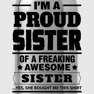 I'm A Proud Sister Of A Freaking Awesome Sister Women's T-Shirts - Water Bottle