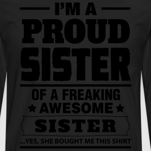 I'm A Proud Sister Of A Freaking Awesome Sister Women's T-Shirts - Men's Premium Long Sleeve T-Shirt