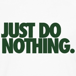 JUST DO NOTHING. T-Shirts - Men's Premium Long Sleeve T-Shirt