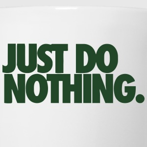 JUST DO NOTHING. Hoodies - Coffee/Tea Mug