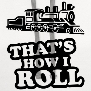 That's How I Roll - Steam Train T-SHIRT - Contrast Hoodie