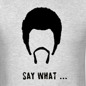 SAY WHAT - Men's T-Shirt