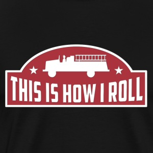 How I Roll Truck Firemen Long Sleeve Shirts - Men's Premium T-Shirt