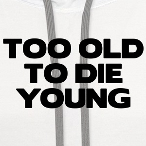 too old to die young 03 T-SHIRT - Contrast Hoodie