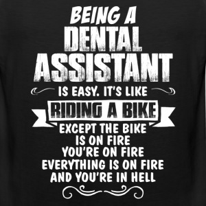 Being A Dental Assistant.... T-Shirts - Men's Premium Tank