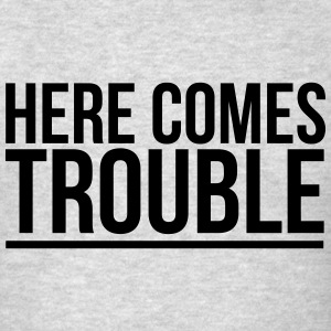 HERE COMES TROUBLE Long Sleeve Shirts - Men's T-Shirt